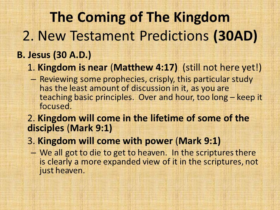 The Coming of The Kingdom 2. New Testament Predictions (30AD) B.