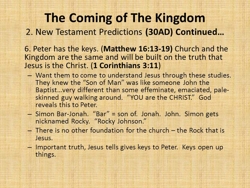 The Coming of The Kingdom 2. New Testament Predictions (30AD) Continued… 6.