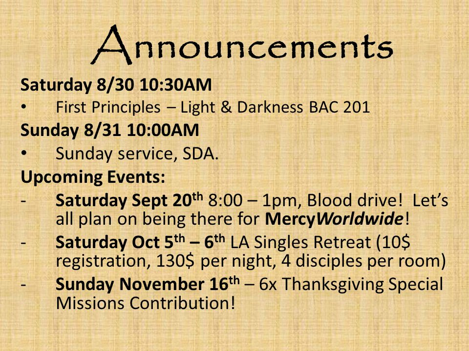 Announcements Saturday 8/30 10:30AM First Principles – Light & Darkness BAC 201 Sunday 8/31 10:00AM Sunday service, SDA.