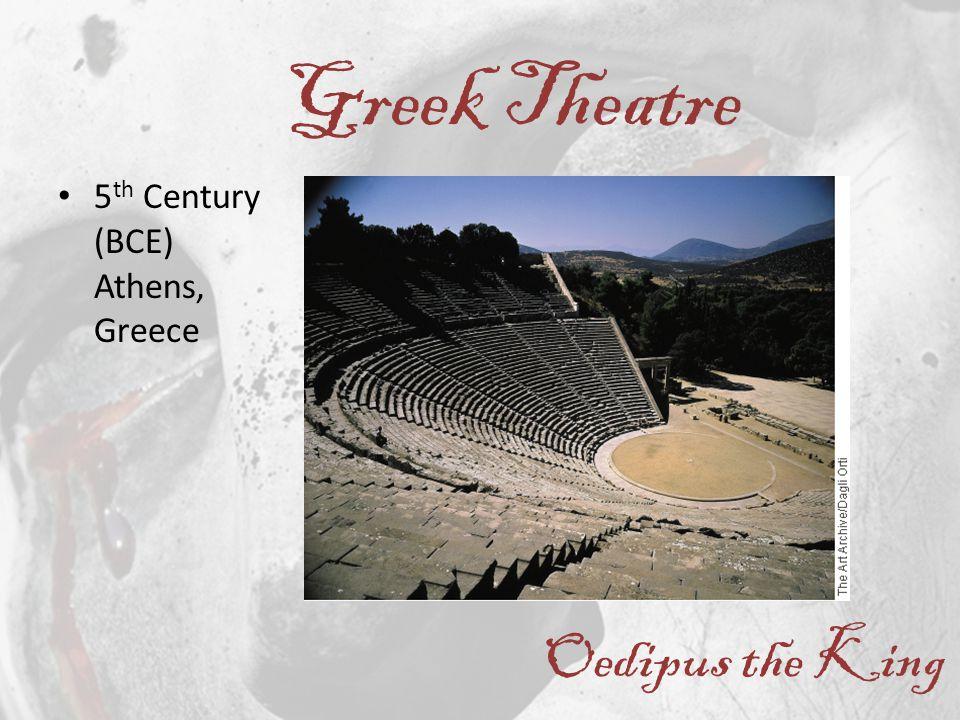 5 th Century (BCE) Athens, Greece Greek Theatre