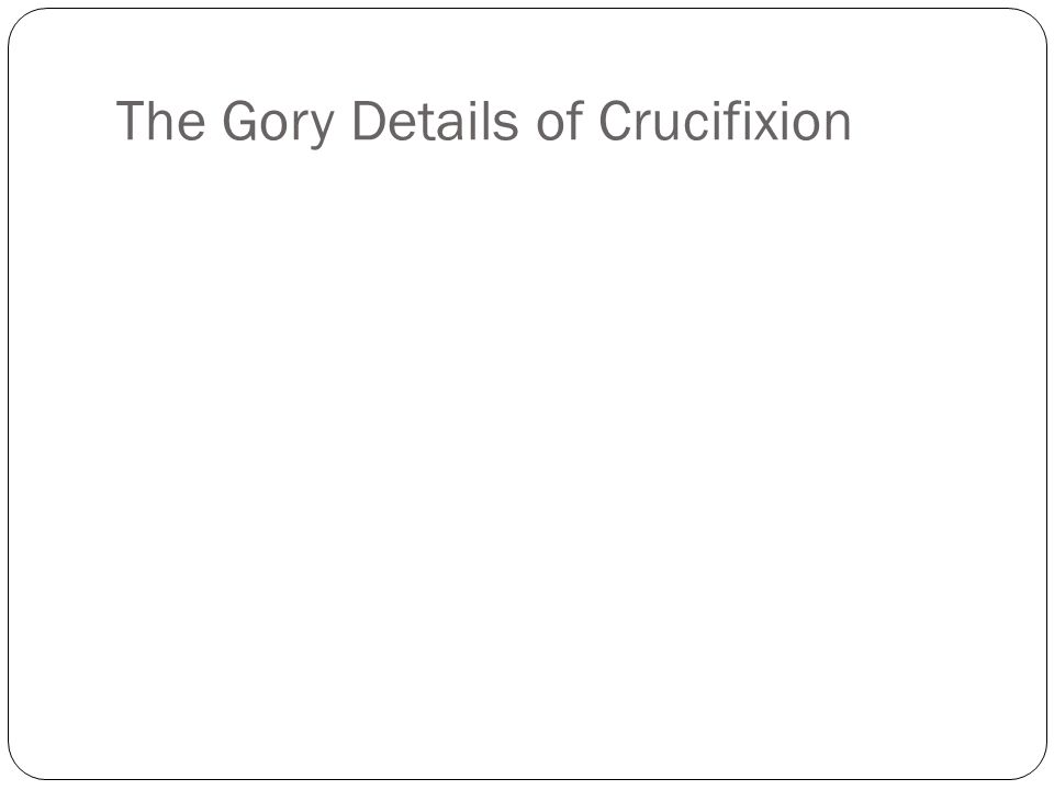 The Gory Details of Crucifixion