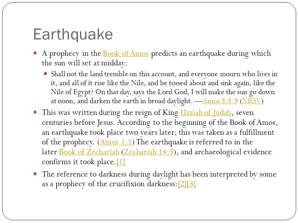 Earthquake A prophecy in the Book of Amos predicts an earthquake during which the sun will set at midday:Book of Amos Shall not the land tremble on th