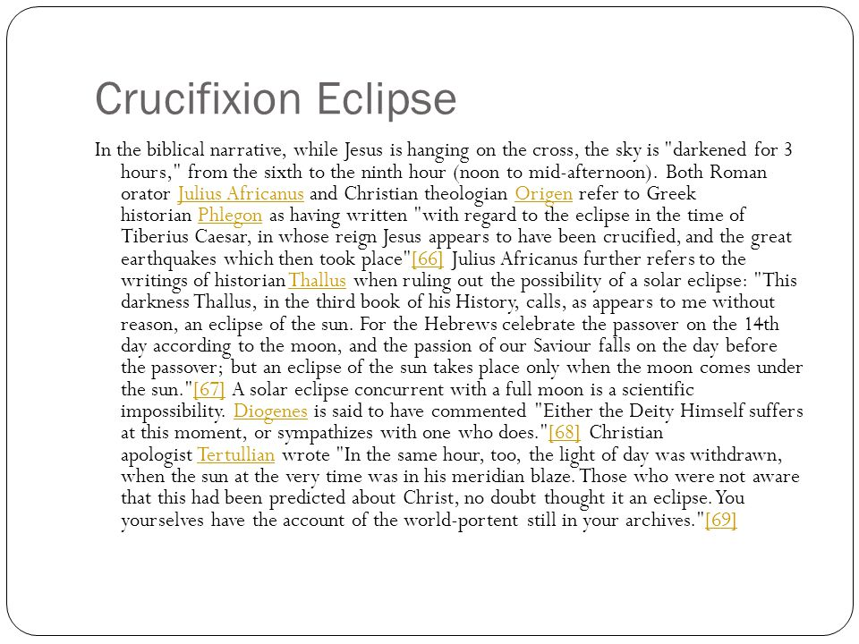 Crucifixion Eclipse In the biblical narrative, while Jesus is hanging on the cross, the sky is