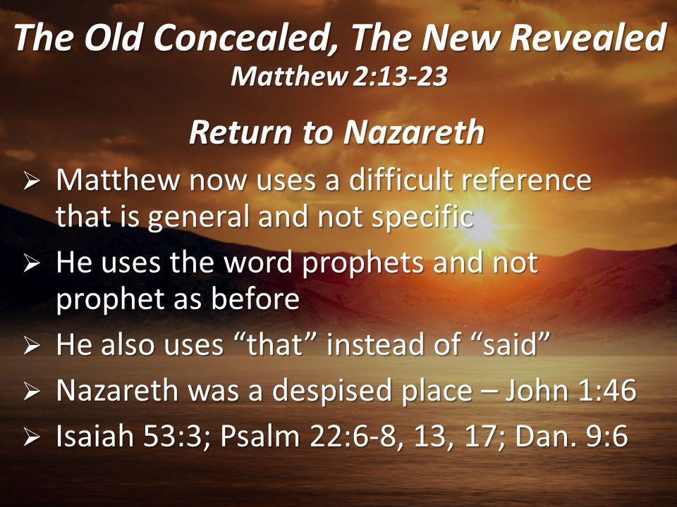 Return to Nazareth  Matthew now uses a difficult reference that is general and not specific  He uses the word prophets and not prophet as before  H