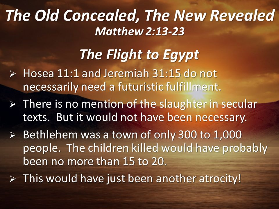 Return to Nazareth  Matthew now uses a difficult reference that is general and not specific  He uses the word prophets and not prophet as before  He also uses that instead of said  Nazareth was a despised place – John 1:46 The Old Concealed, The New Revealed Matthew 2:13-23