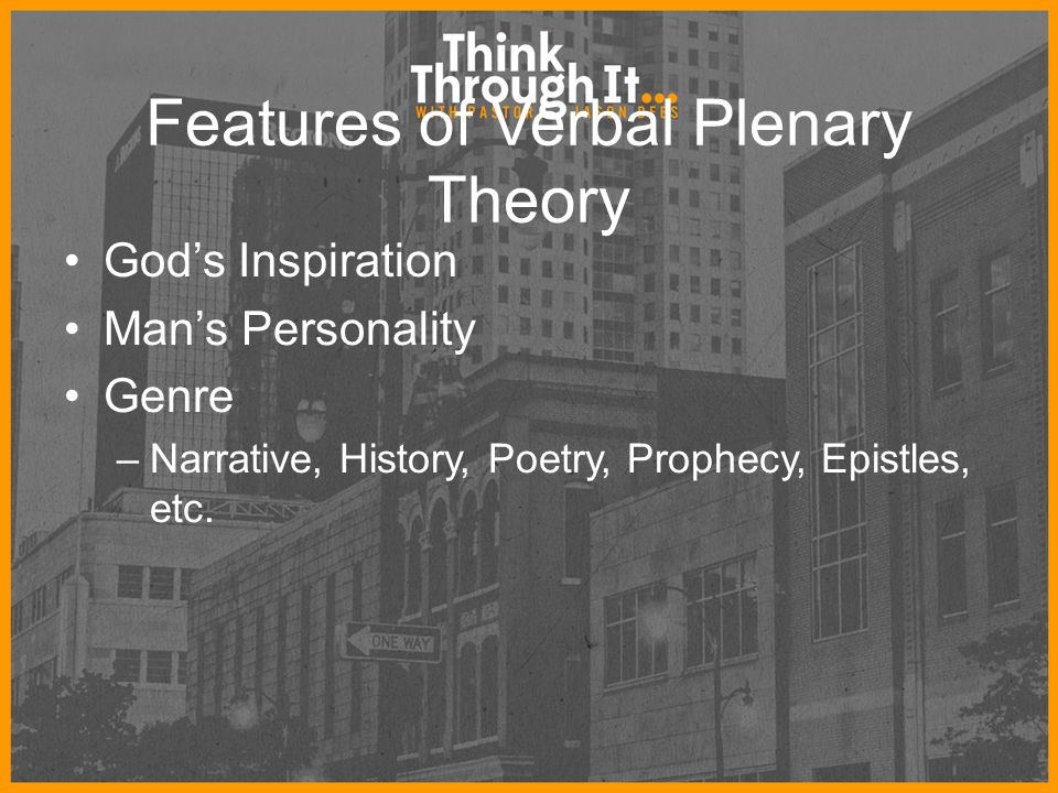 Features of Verbal Plenary Theory God's Inspiration Man's Personality Genre –Narrative, History, Poetry, Prophecy, Epistles, etc.