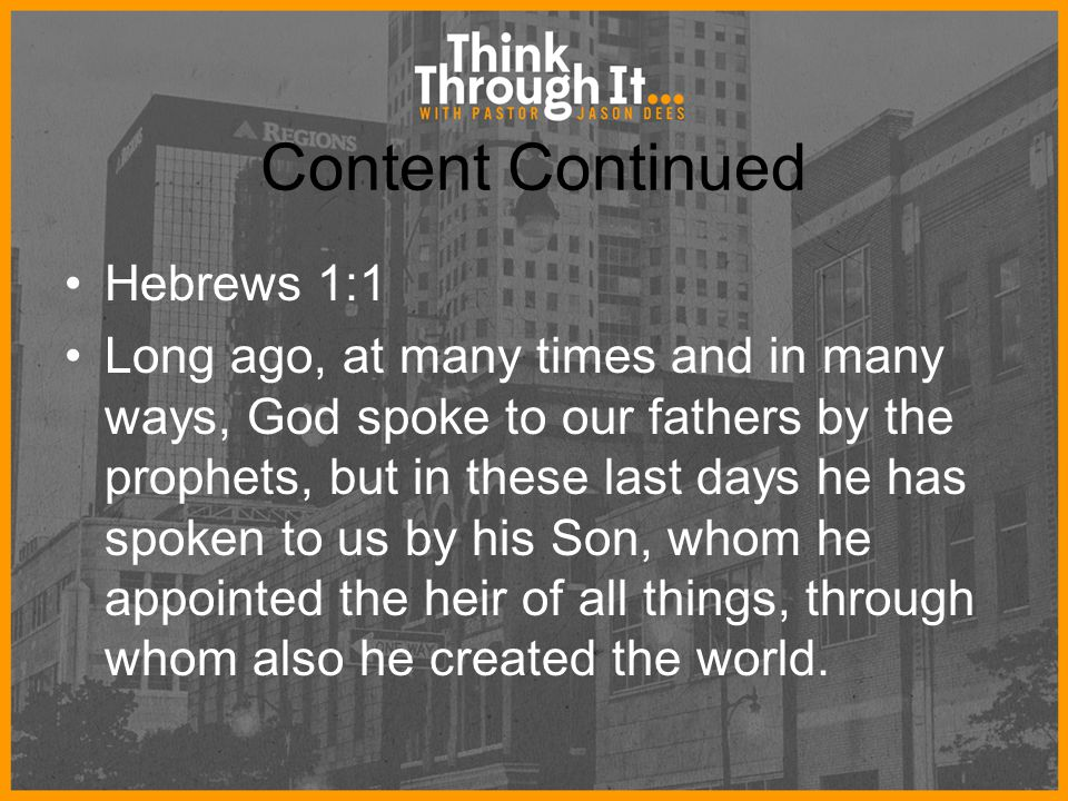 Content Continued Hebrews 1:1 Long ago, at many times and in many ways, God spoke to our fathers by the prophets, but in these last days he has spoken