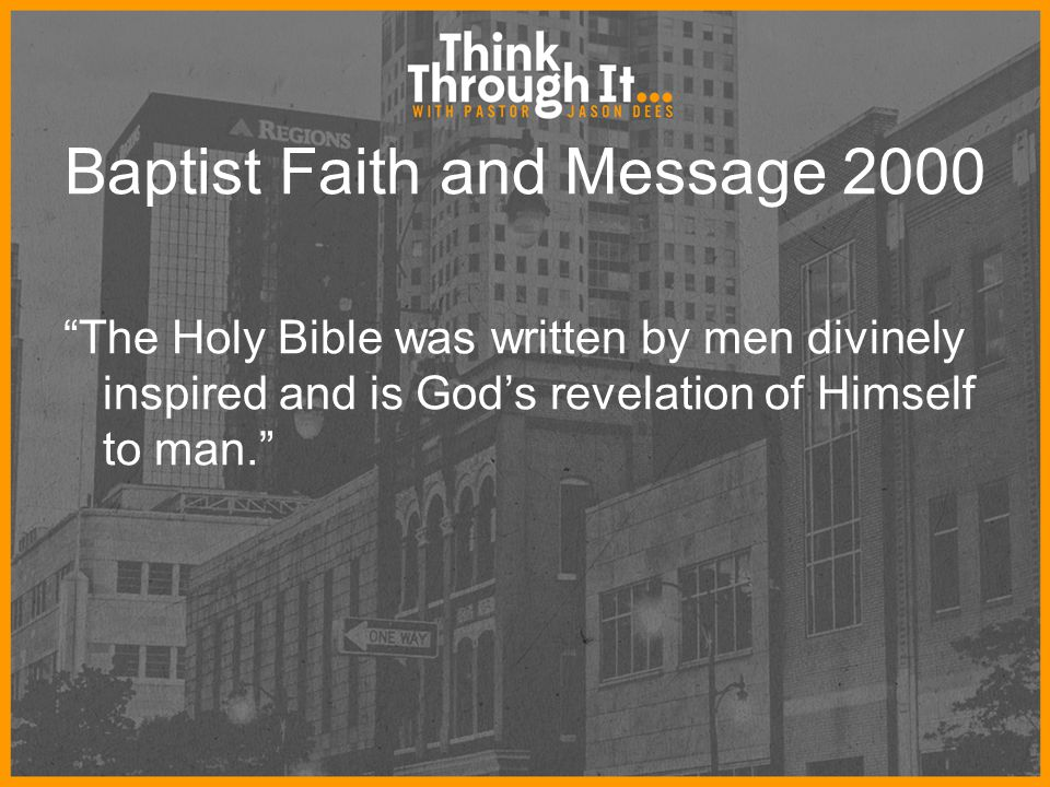 "Baptist Faith and Message 2000 ""The Holy Bible was written by men divinely inspired and is God's revelation of Himself to man."""