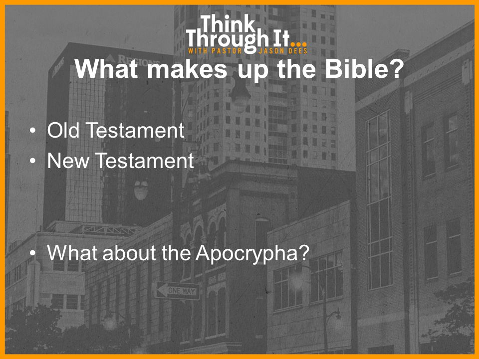 What makes up the Bible? Old Testament New Testament What about the Apocrypha?