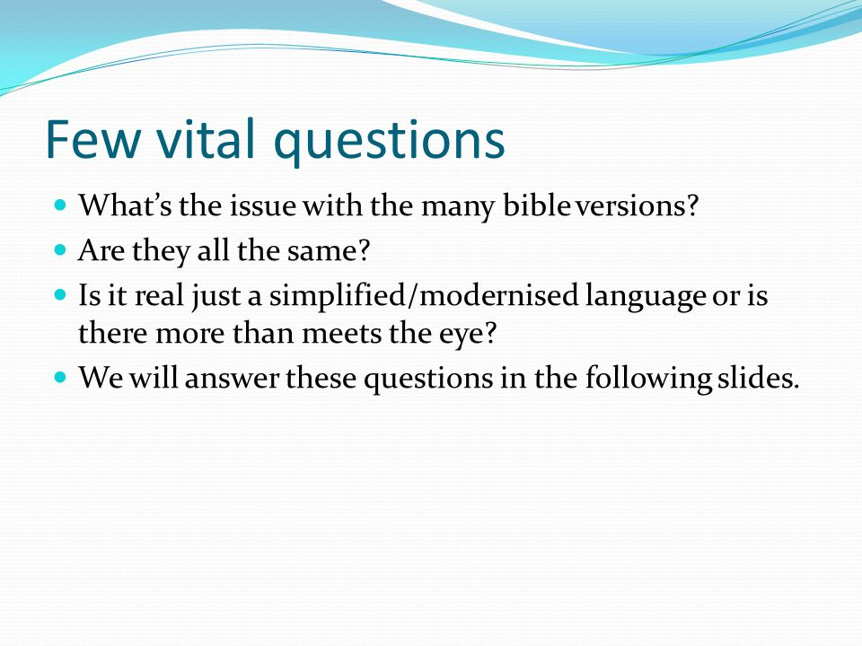 Few vital questions What's the issue with the many bible versions.