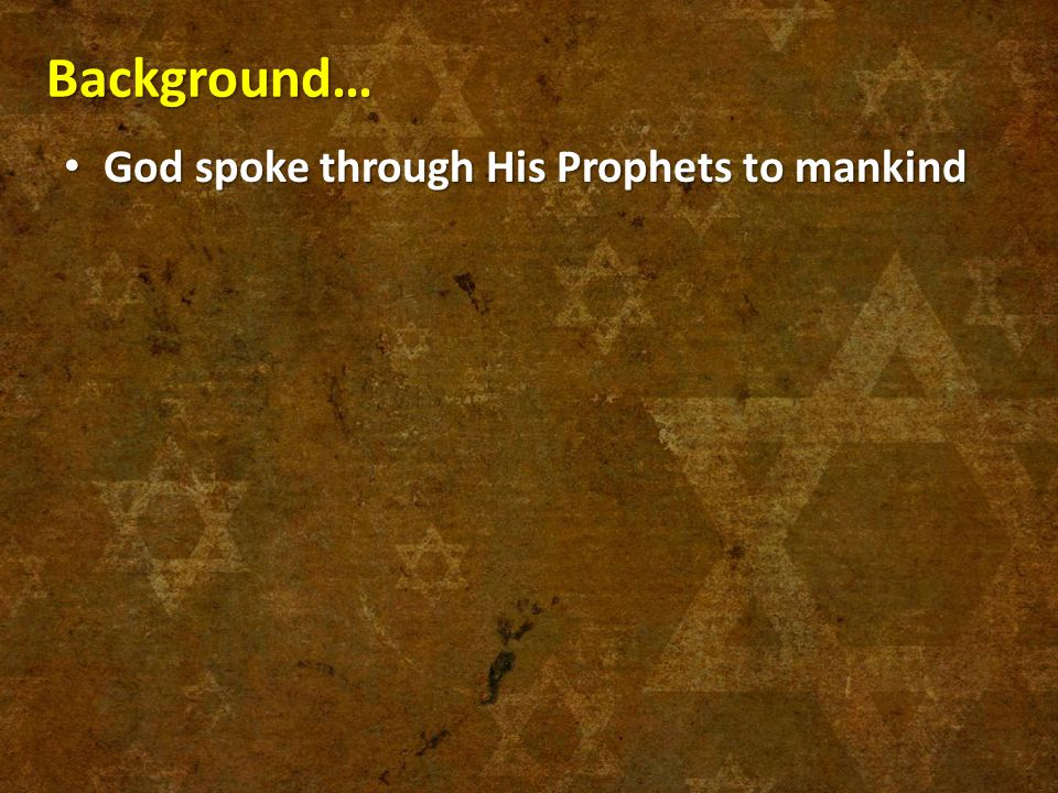 Background… God spoke through His Prophets to mankind God spoke through His Prophets to mankind