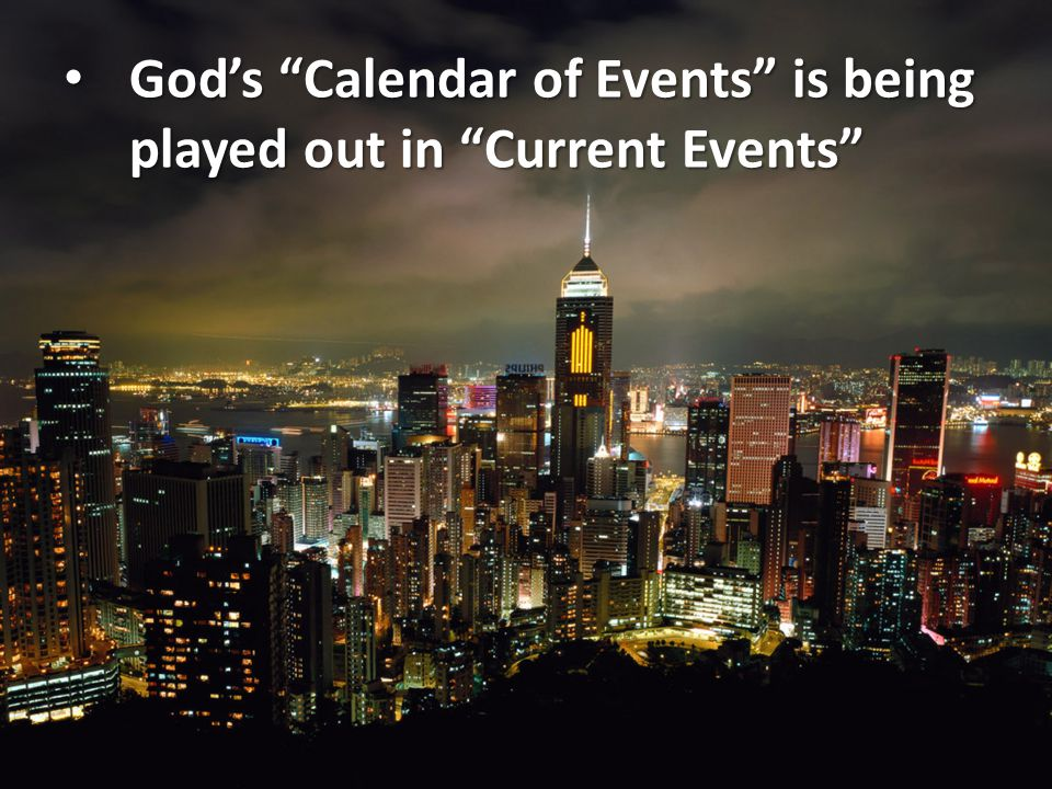 God's Calendar of Events is being played out in Current Events God's Calendar of Events is being played out in Current Events