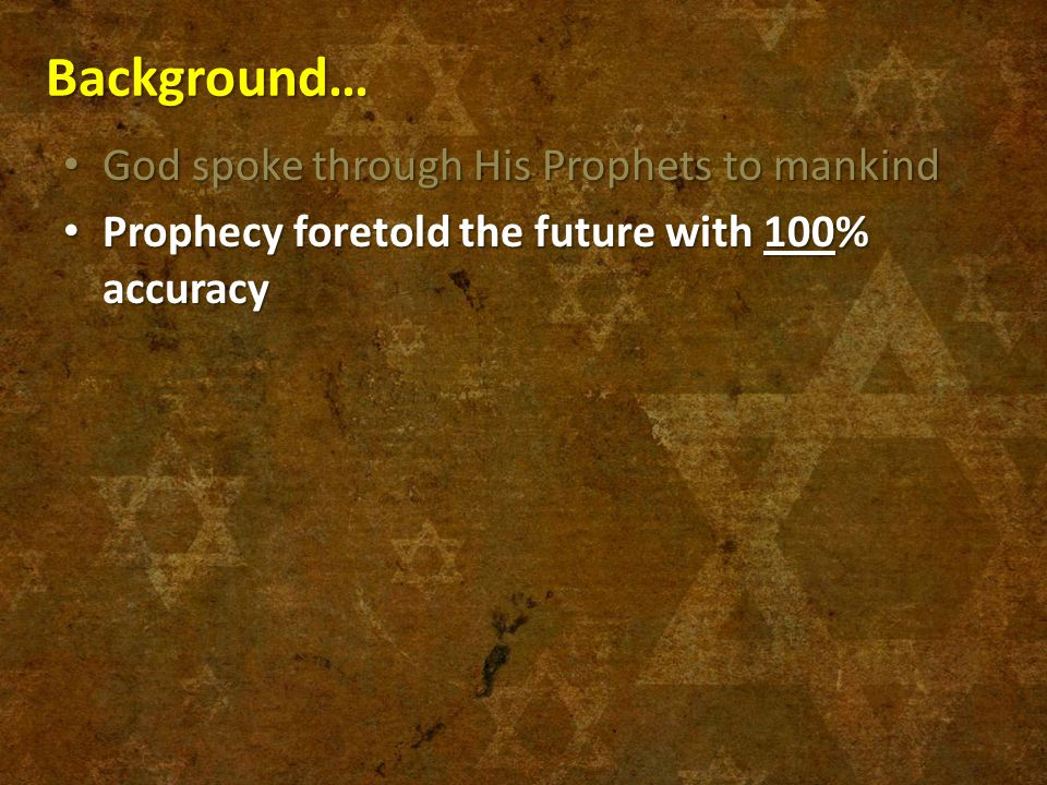 Background… Prophecy foretold the future with 100% accuracy Prophecy foretold the future with 100% accuracy