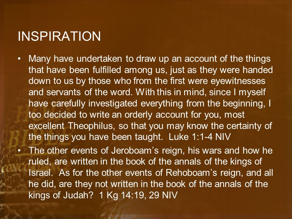 INSPIRATION Many have undertaken to draw up an account of the things that have been fulfilled among us, just as they were handed down to us by those who from the first were eyewitnesses and servants of the word.
