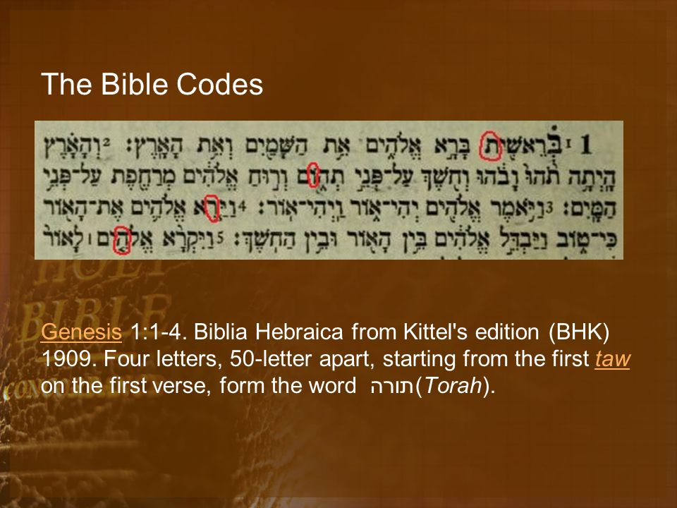 The Bible Codes GenesisGenesis 1:1-4. Biblia Hebraica from Kittel s edition (BHK) 1909.