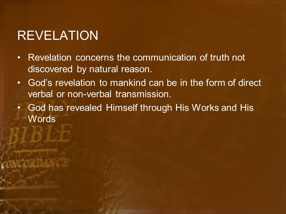 REVELATION Revelation concerns the communication of truth not discovered by natural reason.