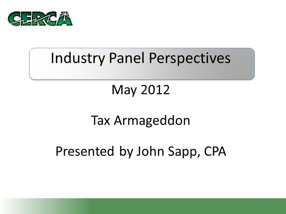 Industry Panel Perspectives May 2012 Tax Armageddon Presented by John Sapp, CPA 11