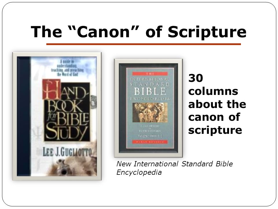 The Canon of Scripture 30 columns about the canon of scripture New International Standard Bible Encyclopedia