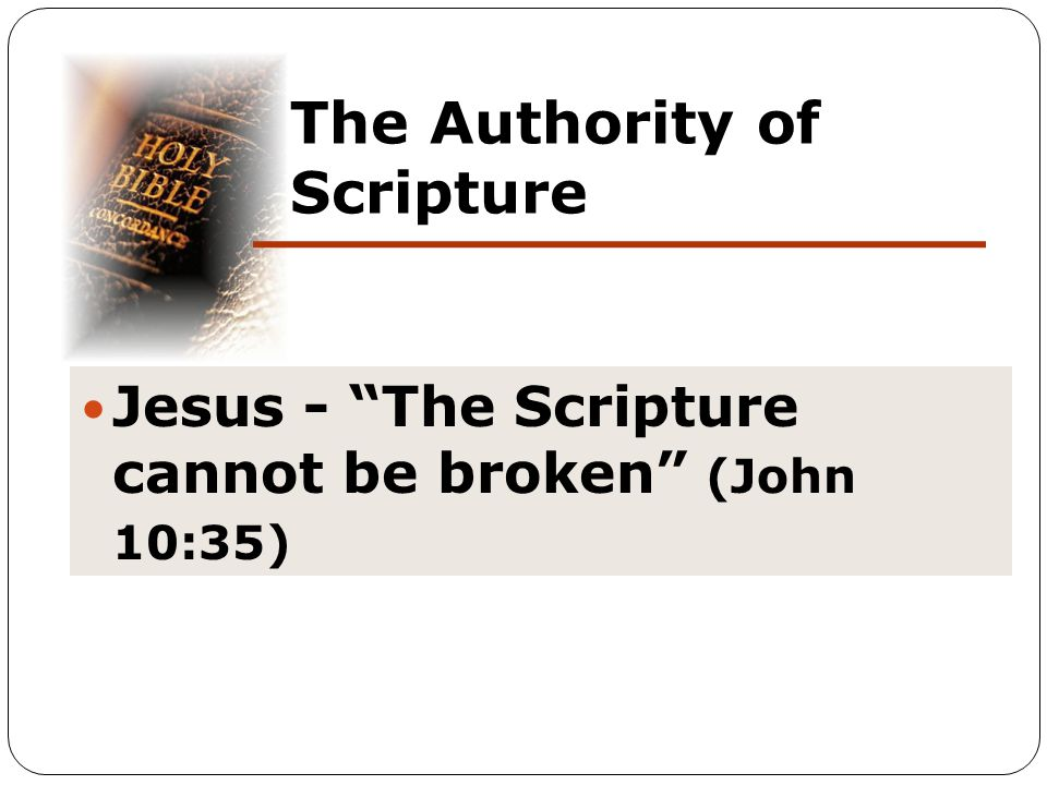 The Authority of Scripture Jesus - The Scripture cannot be broken (John 10:35)