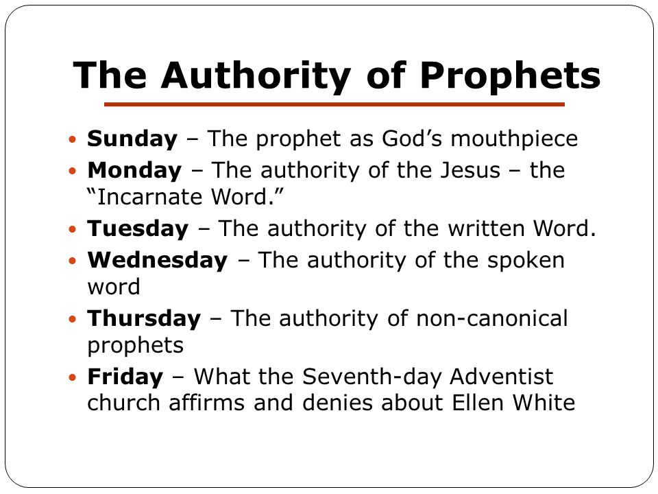 The Authority of Prophets Sunday – The prophet as God's mouthpiece Monday – The authority of the Jesus – the Incarnate Word. Tuesday – The authority of the written Word.