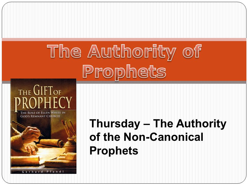 Thursday – The Authority of the Non-Canonical Prophets