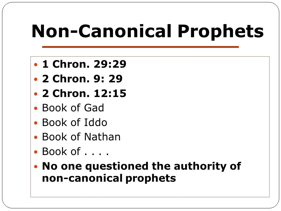 Non-Canonical Prophets 1 Chron. 29:29 2 Chron. 9: 29 2 Chron.