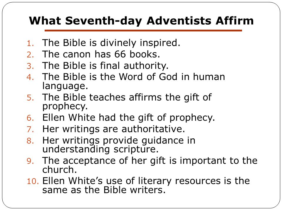 What Seventh-day Adventists Affirm 1. The Bible is divinely inspired. 2. The canon has 66 books. 3. The Bible is final authority. 4. The Bible is the