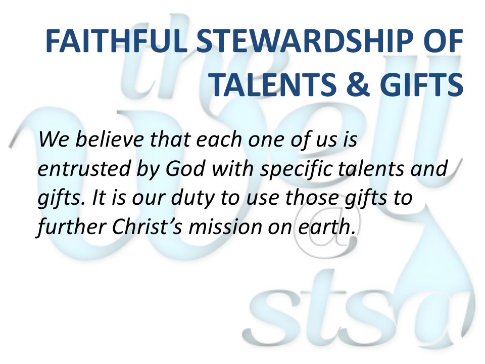 We believe that each one of us is entrusted by God with specific talents and gifts.