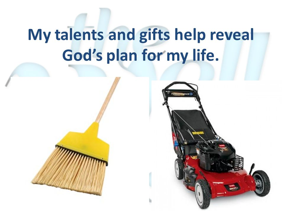 My talents and gifts help reveal God's plan for my life.