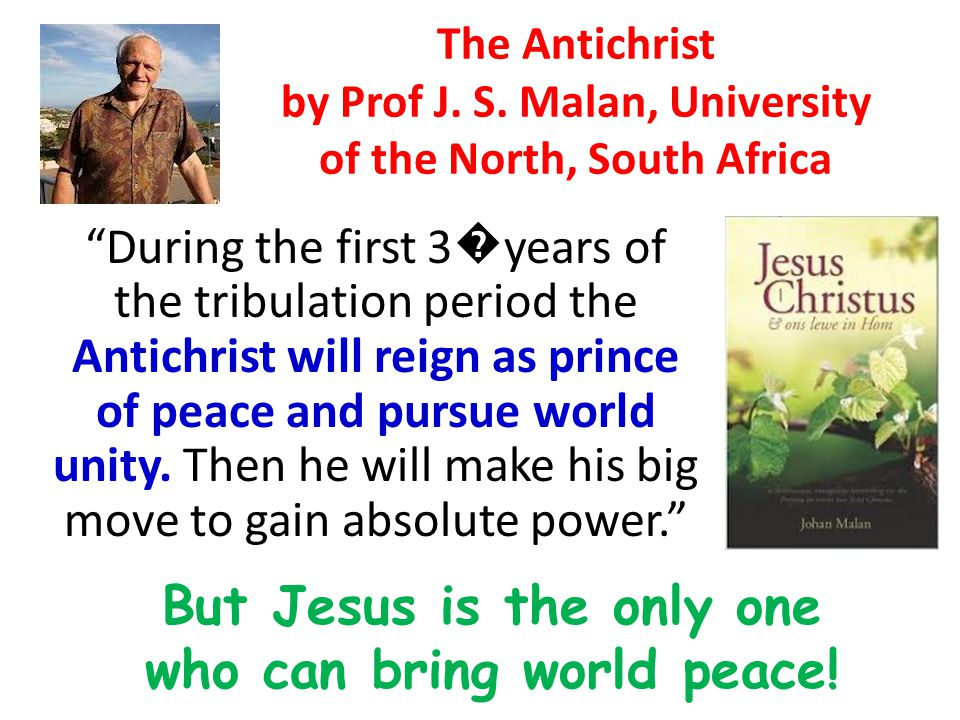 "The Antichrist by Prof J. S. Malan, University of the North, South Africa ""During the first 3 � years of the tribulation period the Antichrist will re"