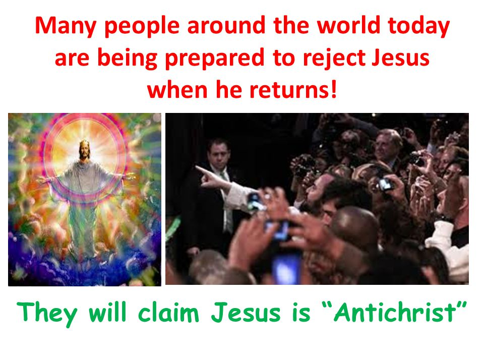 "Many people around the world today are being prepared to reject Jesus when he returns! S They will claim Jesus is ""Antichrist"""