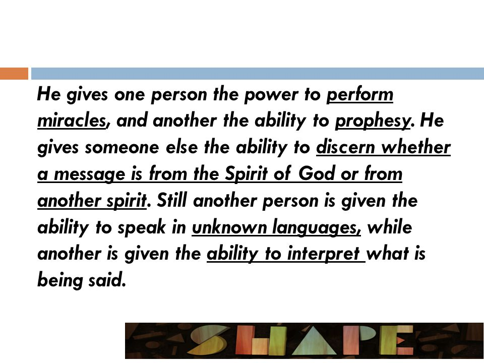 He gives one person the power to perform miracles, and another the ability to prophesy.