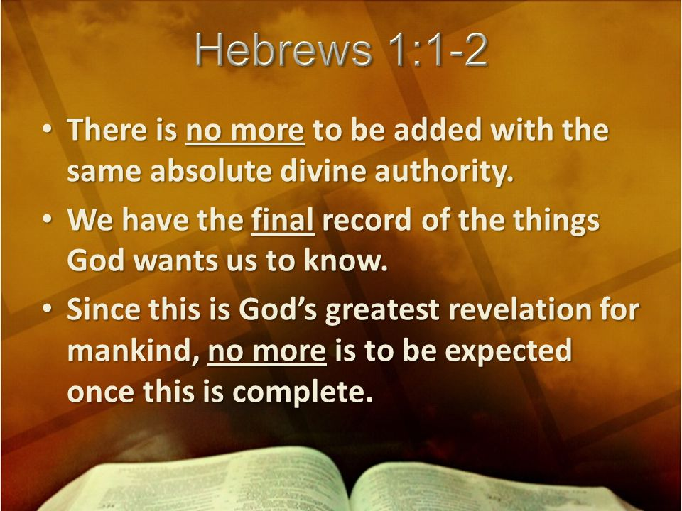 There is no more to be added with the same absolute divine authority.