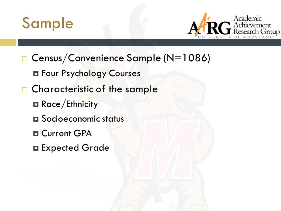 Sample  Census/Convenience Sample (N=1086)  Four Psychology Courses  Characteristic of the sample  Race/Ethnicity  Socioeconomic status  Current GPA  Expected Grade