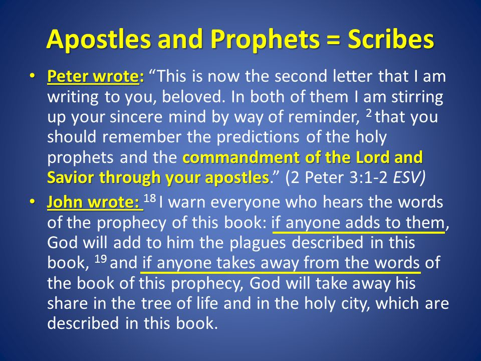 Apostles and Prophets = Scribes Peter wrote: commandment of the Lord and Savior through your apostles Peter wrote: This is now the second letter that I am writing to you, beloved.