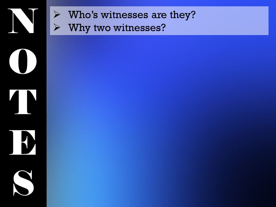NOTESNOTES  Who's witnesses are they  Why two witnesses