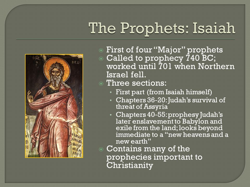  First of four Major prophets  Called to prophecy 740 BC; worked until 701 when Northern Israel fell.