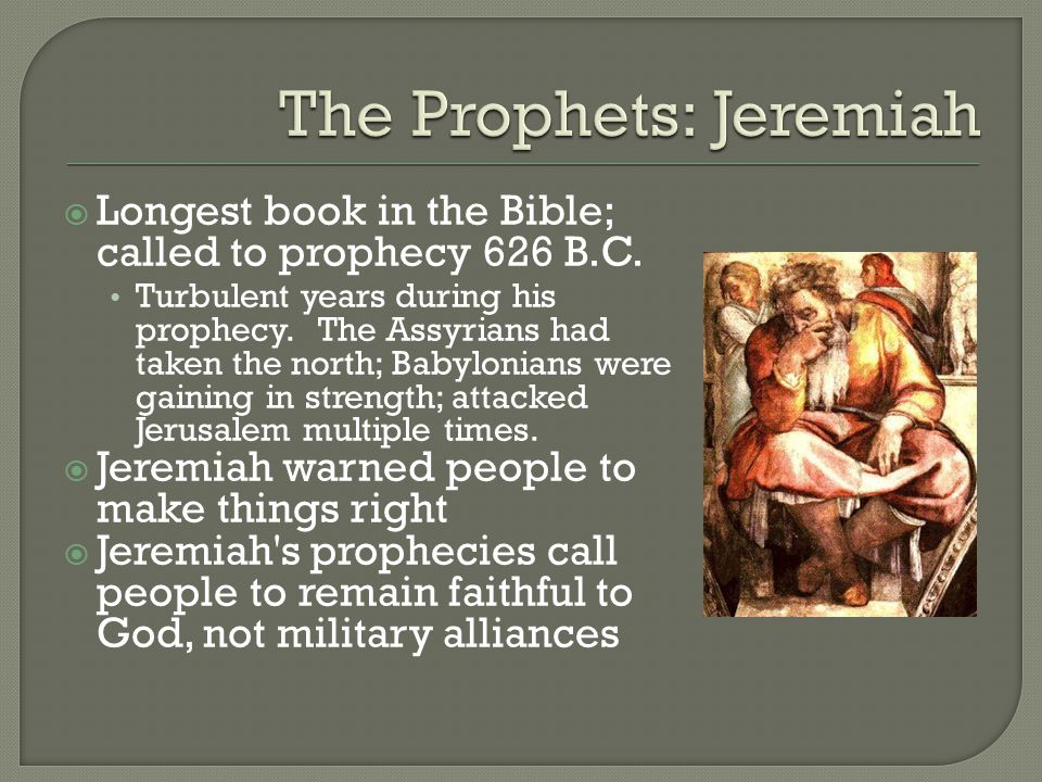  Longest book in the Bible; called to prophecy 626 B.C.