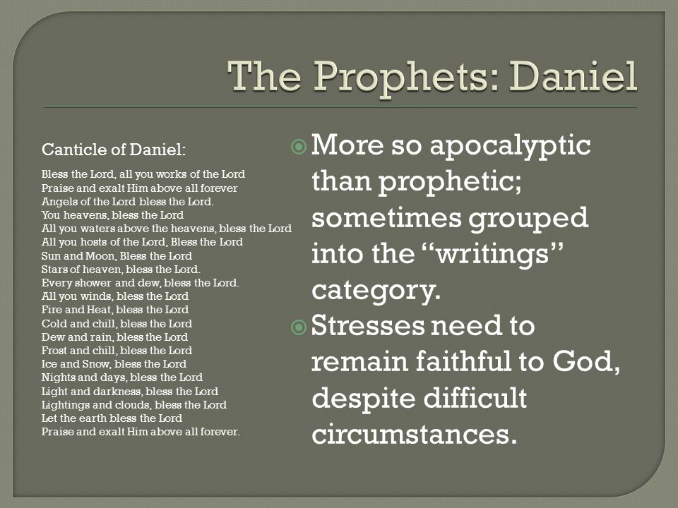  More so apocalyptic than prophetic; sometimes grouped into the writings category.