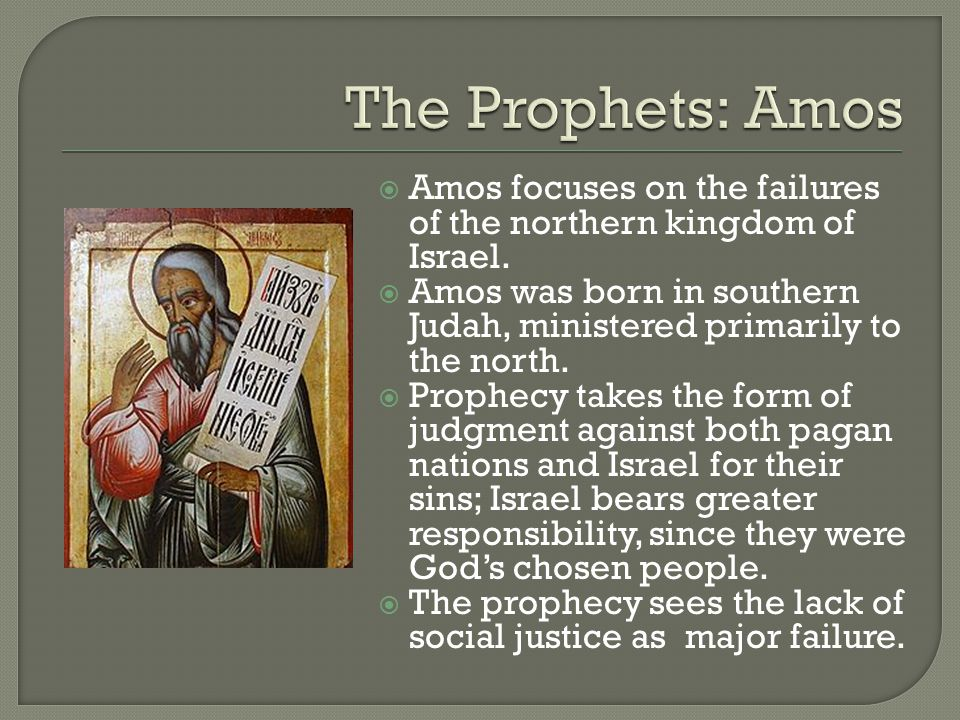  Amos focuses on the failures of the northern kingdom of Israel.