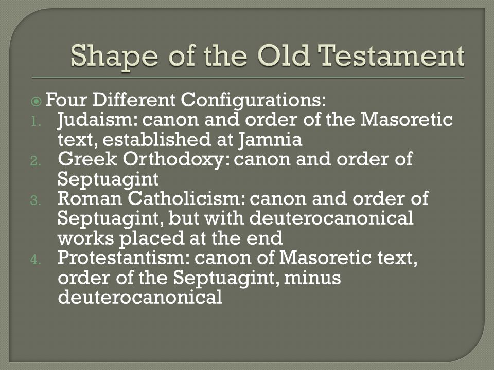  The Old Testament consists of 39 books (or 46 with Apocrypha/ deuterocanonical books): Five books of Law Historical books Prophets Writings