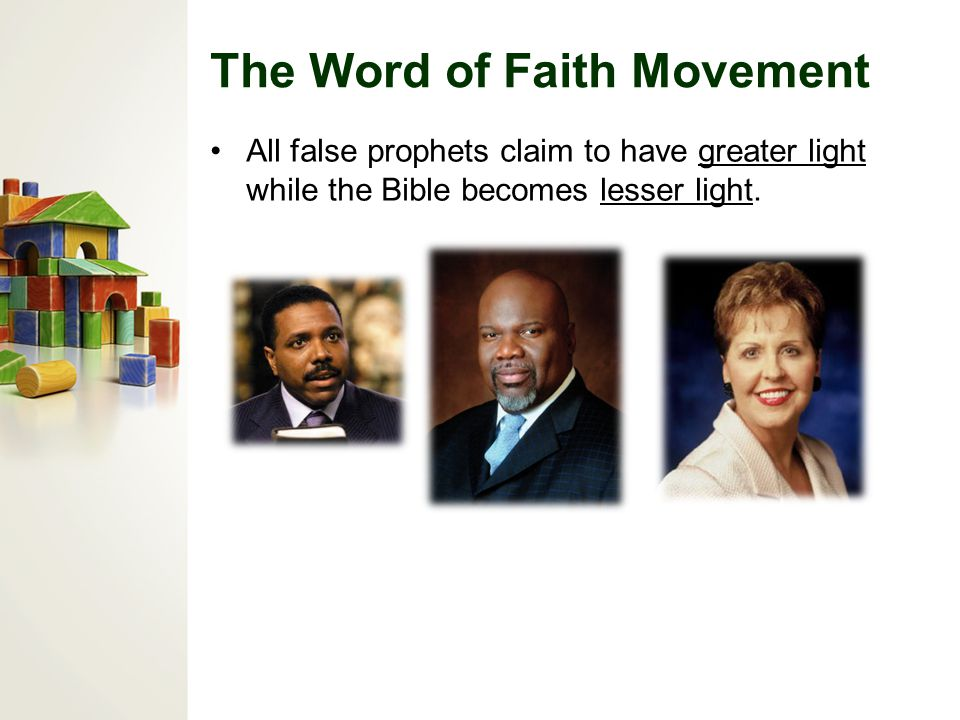 The Word of Faith Movement All false prophets claim to have greater light while the Bible becomes lesser light.