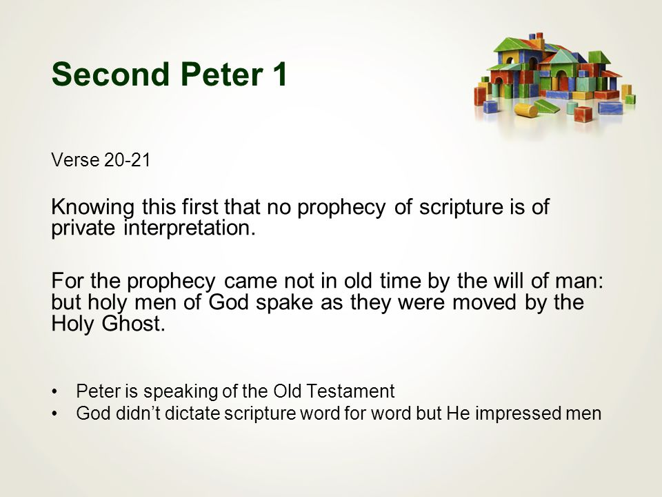 Second Peter 1 Verse 20-21 Knowing this first that no prophecy of scripture is of private interpretation.