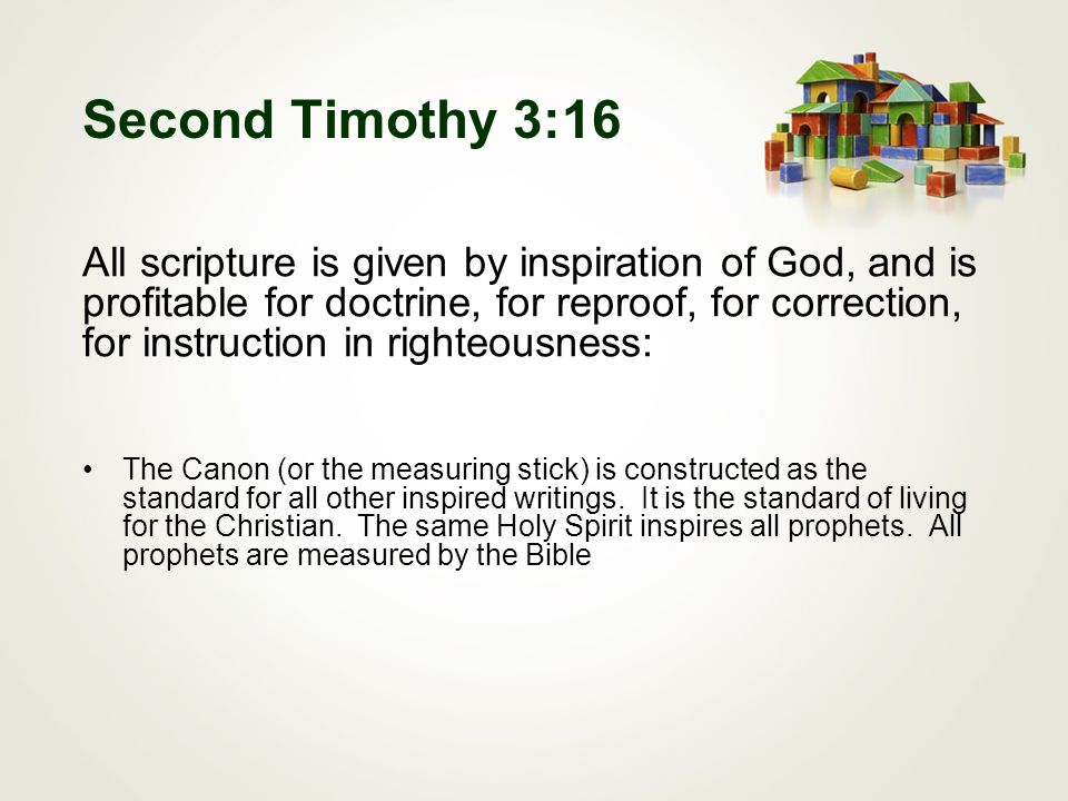 Second Timothy 3:16 All scripture is given by inspiration of God, and is profitable for doctrine, for reproof, for correction, for instruction in righteousness: The Canon (or the measuring stick) is constructed as the standard for all other inspired writings.