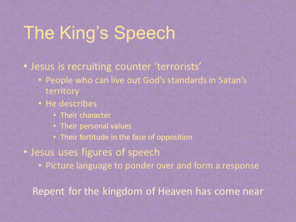The King's Speech Jesus is recruiting counter 'terrorists' People who can live out God's standards in Satan's territory He describes Their character T