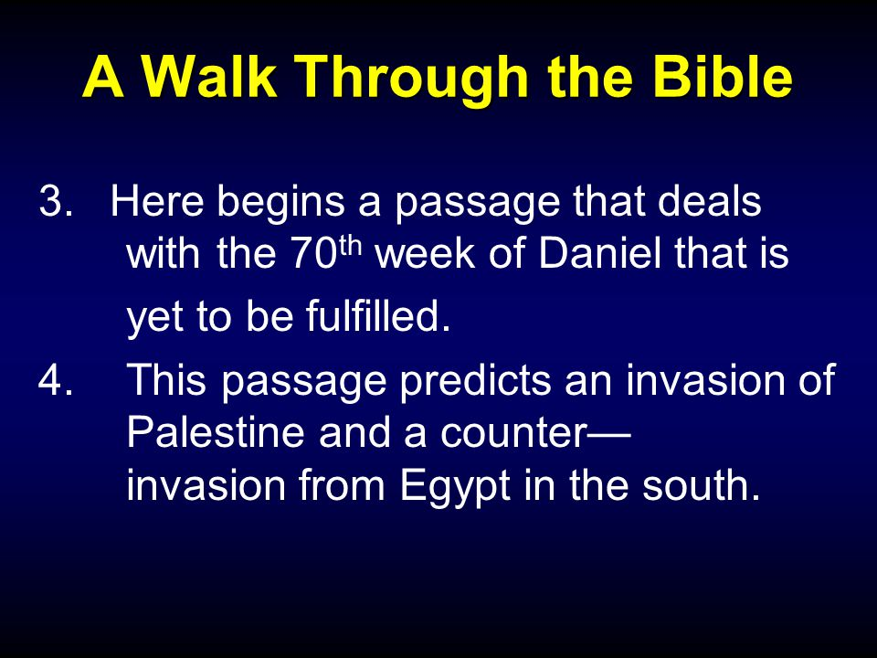 A Walk Through the Bible 3.Here begins a passage that deals with the 70 th week of Daniel that is yet to be fulfilled.
