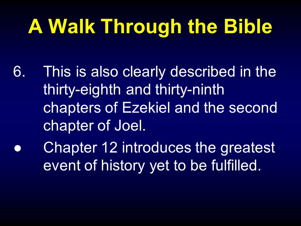 A Walk Through the Bible 6.This is also clearly described in the thirty-eighth and thirty-ninth chapters of Ezekiel and the second chapter of Joel.
