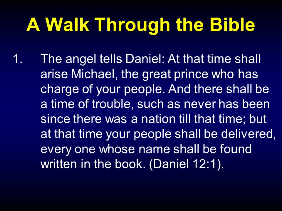 A Walk Through the Bible 1.The angel tells Daniel: At that time shall arise Michael, the great prince who has charge of your people.