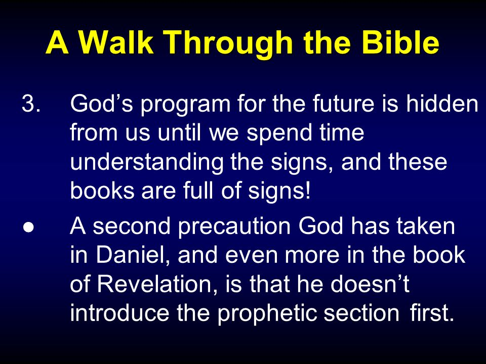 A Walk Through the Bible 3.God's program for the future is hidden from us until we spend time understanding the signs, and these books are full of signs.