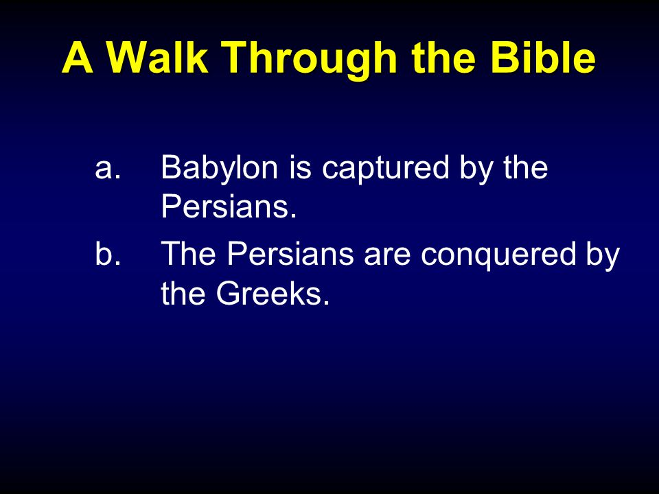 A Walk Through the Bible a.Babylon is captured by the Persians.
